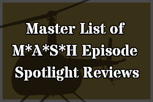 Link to my Episode Spotlight reviews of M*A*S*H