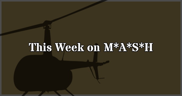 Episodes aired this week on M*A*S*H.