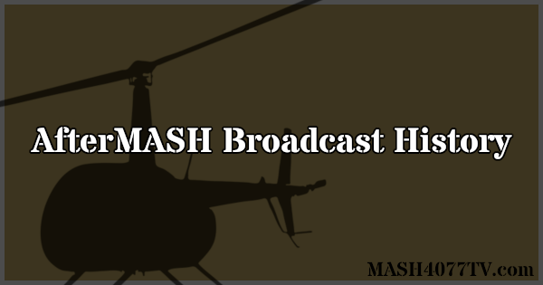 A comprehensive broadcast history of AfterMASH.