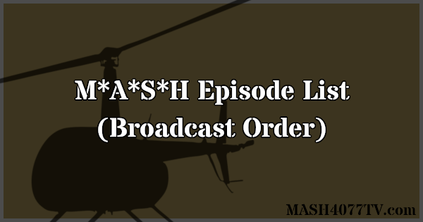 M*A*S*H Episode List (Broadcast Order)