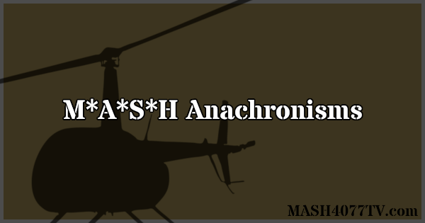 Learn about anachronisms on M*A*S*H.