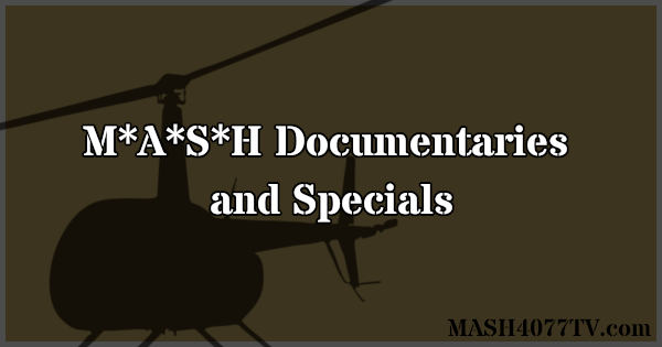 Learn about documentaries and other TV specials about M*A*S*H.