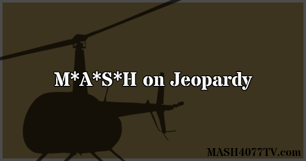 Learn about M*A*S*H clues on Jeopardy.