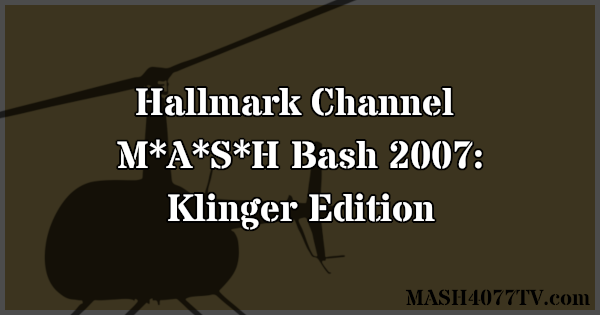 Learn about The Hallmark Channel's M*A*S*H Bash 2007: Klinger Edition, hosted by Jamie Farr.