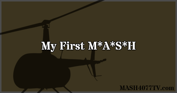 Share the story of the first time you watched M*A*S*H.