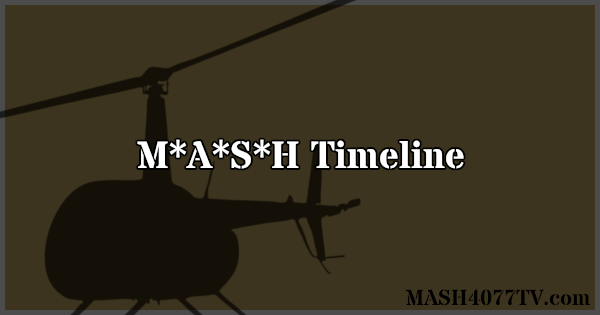 An attempt to create a M*A*S*H timeline.