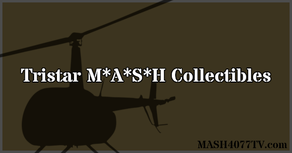 Learn all about the Tristar M*A*S*H collectibles.