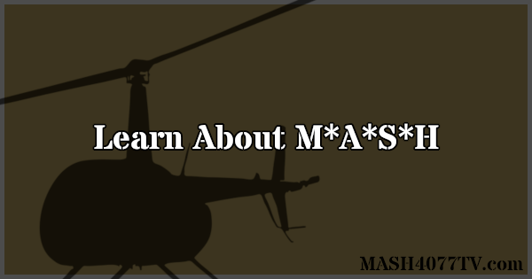 Learn all about the history of M*A*S*H.