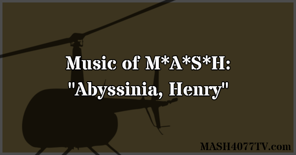 Learn about music from the M*A*S*H episode Abyssinia, Henry.