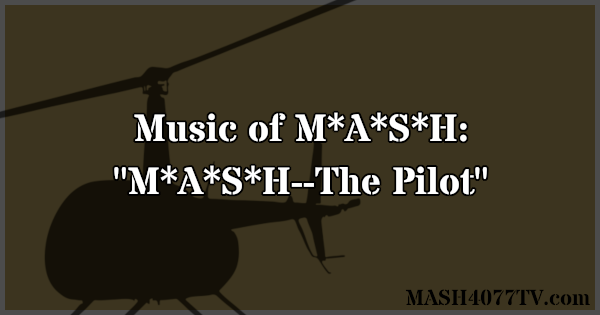 Learn about music from the M*A*S*H episode M*A*S*H--The Pilot.