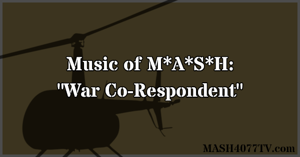 Learn about music from the M*A*S*H episode War Co-Respondent.