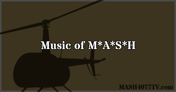 Learn about music heard on M*A*S*H.