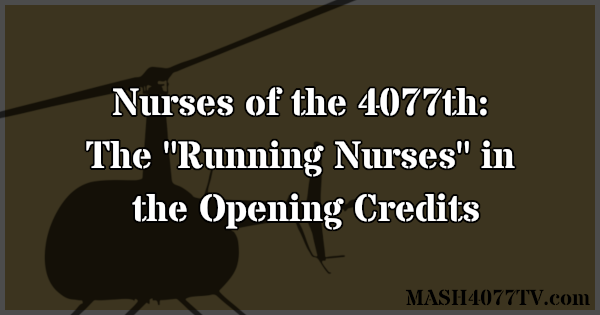 Learn about the running nurses seen in the opening credits to M*A*S*H.