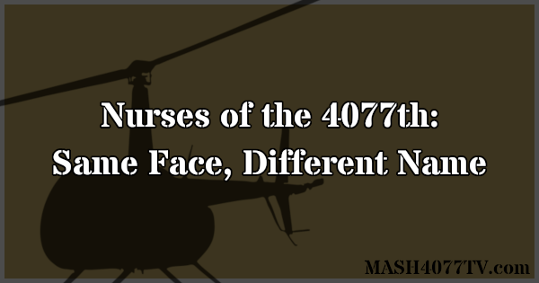 Nurses of the 4077th: Same Face, Different Name