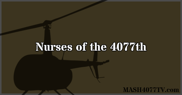 Learn all about the nurses of the 4077th.