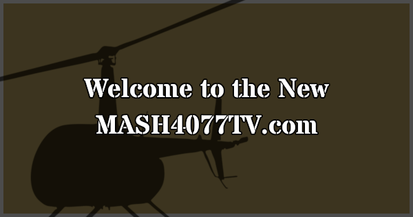 Welcome to the New MASH4077TV.com